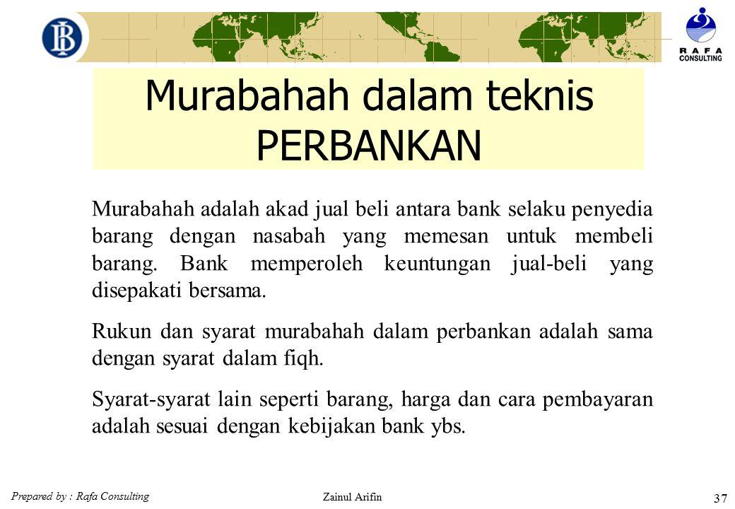Prepared by : Rafa Consulting Zainul Arifin 36 Murabahah fiqh. 1.Negoisasi Penjual Pembeli 2.Akad Jual Beli 4. Bayar Kewajiban 3a. Kirim Barang 3b. Te