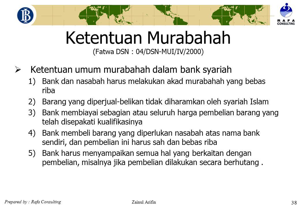 Prepared by : Rafa Consulting Zainul Arifin 37 Murabahah dalam teknis PERBANKAN Murabahah adalah akad jual beli antara bank selaku penyedia barang den