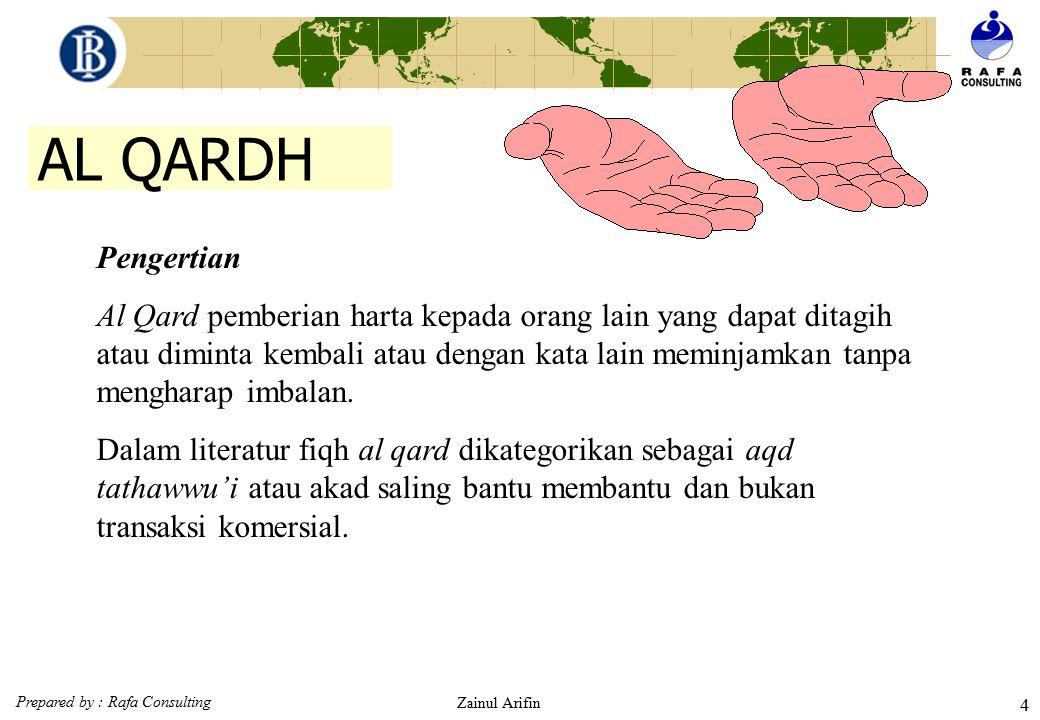 Prepared by : Rafa Consulting Zainul Arifin 24 Konsep Mudharabah Al Mudharabah adalah Akad kerjasama antara pemilik dana (shahibul maal) dengan pengusaha (mudharib) untuk melakukan suatu usaha bersama.