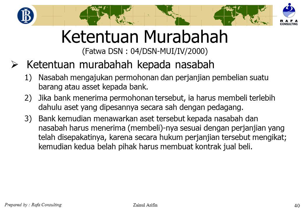 Prepared by : Rafa Consulting Zainul Arifin 39 Ketentuan Murabahah (Fatwa DSN : 04/DSN-MUI/IV/2000) 6)Bank kemudian menjual barang tersebut kepada nas