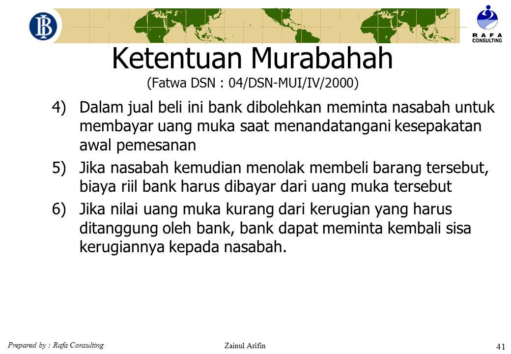 Prepared by : Rafa Consulting Zainul Arifin 40 Ketentuan Murabahah (Fatwa DSN : 04/DSN-MUI/IV/2000)  Ketentuan murabahah kepada nasabah 1)Nasabah men
