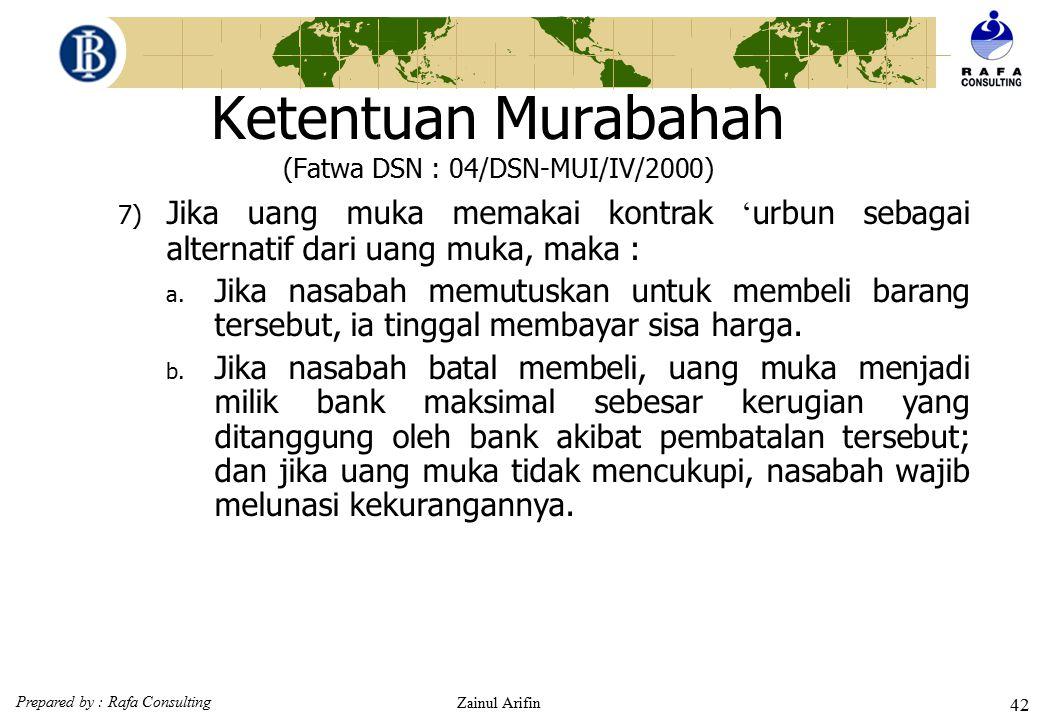 Prepared by : Rafa Consulting Zainul Arifin 41 Ketentuan Murabahah (Fatwa DSN : 04/DSN-MUI/IV/2000) 4)Dalam jual beli ini bank dibolehkan meminta nasa