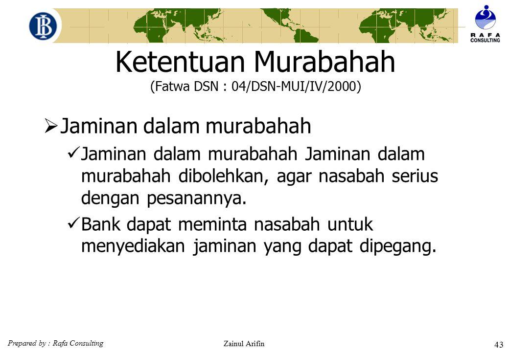 Prepared by : Rafa Consulting Zainul Arifin 42 Ketentuan Murabahah (Fatwa DSN : 04/DSN-MUI/IV/2000) 7) Jika uang muka memakai kontrak ' urbun sebagai