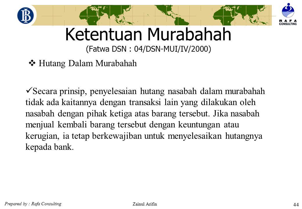 Prepared by : Rafa Consulting Zainul Arifin 43 Ketentuan Murabahah (Fatwa DSN : 04/DSN-MUI/IV/2000)  Jaminan dalam murabahah Jaminan dalam murabahah