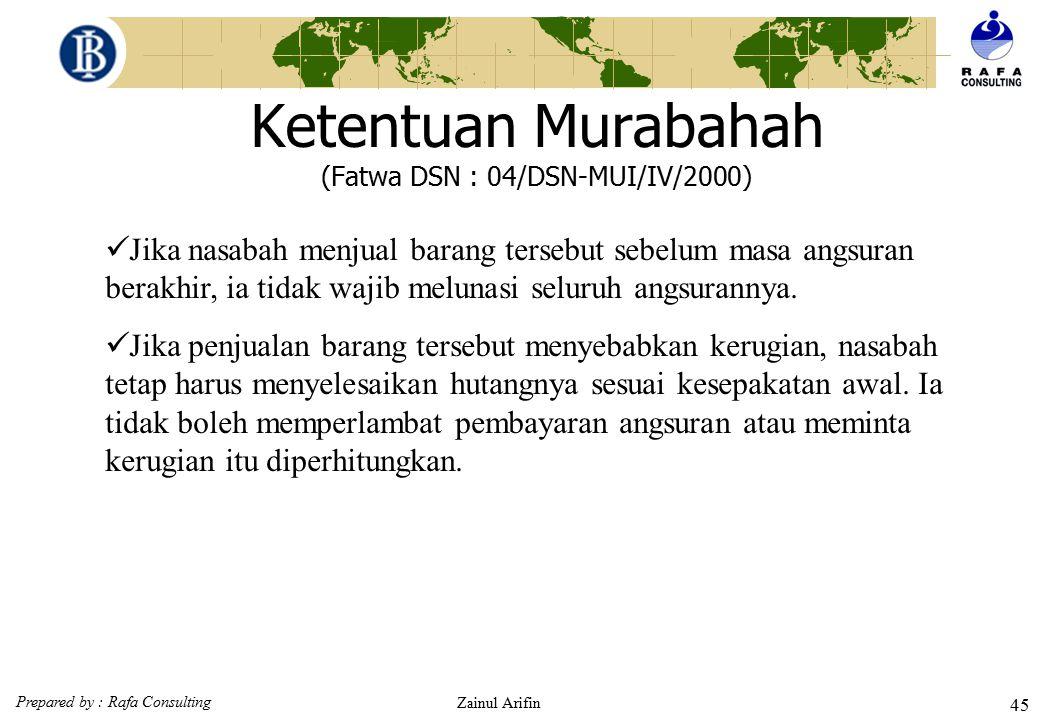 Prepared by : Rafa Consulting Zainul Arifin 44 Ketentuan Murabahah (Fatwa DSN : 04/DSN-MUI/IV/2000)  Hutang Dalam Murabahah Secara prinsip, penyelesa