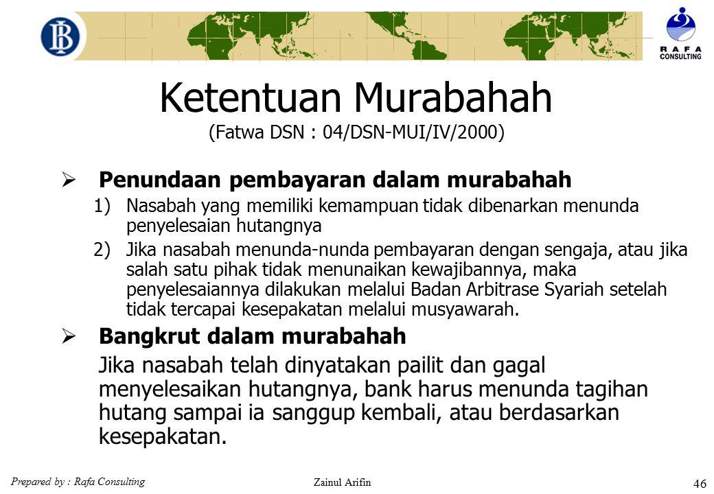 Prepared by : Rafa Consulting Zainul Arifin 45 Ketentuan Murabahah (Fatwa DSN : 04/DSN-MUI/IV/2000) Jika nasabah menjual barang tersebut sebelum masa