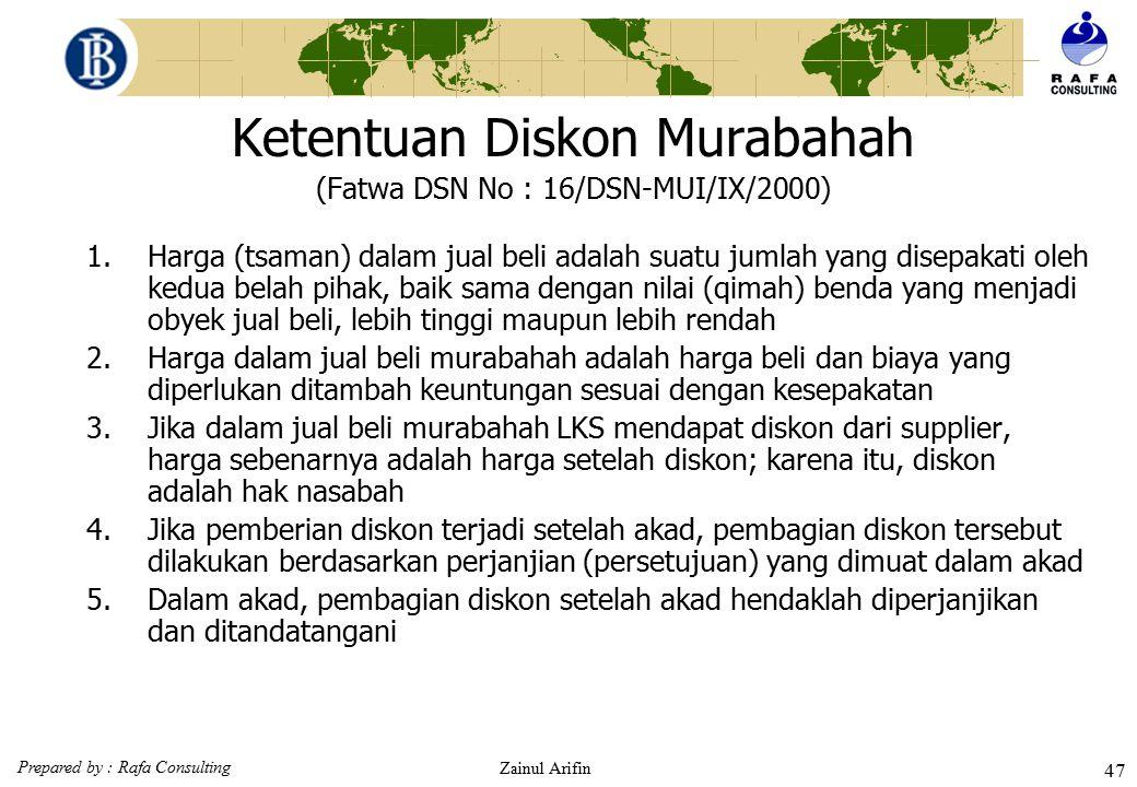 Prepared by : Rafa Consulting Zainul Arifin 46 Ketentuan Murabahah (Fatwa DSN : 04/DSN-MUI/IV/2000)  Penundaan pembayaran dalam murabahah 1)Nasabah y