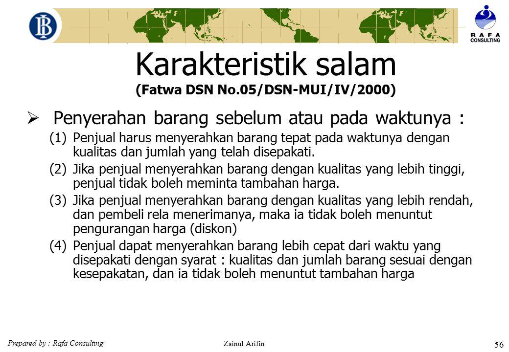 Prepared by : Rafa Consulting Zainul Arifin 55 Karakteristik salam (Fatwa DSN No.05/DSN-MUI/IV/2000)  Ketentuan tentang salam parallel (1)Akad kedua