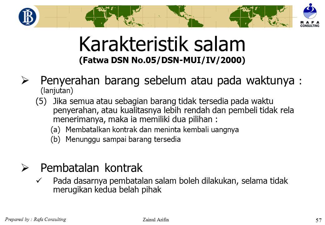 Prepared by : Rafa Consulting Zainul Arifin 56 Karakteristik salam (Fatwa DSN No.05/DSN-MUI/IV/2000)  Penyerahan barang sebelum atau pada waktunya :
