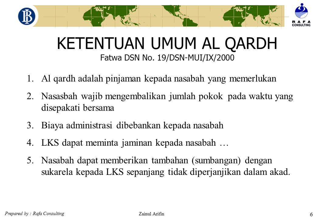 Prepared by : Rafa Consulting Zainul Arifin 46 Ketentuan Murabahah (Fatwa DSN : 04/DSN-MUI/IV/2000)  Penundaan pembayaran dalam murabahah 1)Nasabah yang memiliki kemampuan tidak dibenarkan menunda penyelesaian hutangnya 2)Jika nasabah menunda-nunda pembayaran dengan sengaja, atau jika salah satu pihak tidak menunaikan kewajibannya, maka penyelesaiannya dilakukan melalui Badan Arbitrase Syariah setelah tidak tercapai kesepakatan melalui musyawarah.