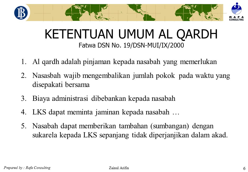 Prepared by : Rafa Consulting Zainul Arifin 76 Karakteristik Ijarah (Fatwa DSN : 09/DSN-MUI/IV/2000) Ketentuan Obyek Ijarah (6) Spesifikasi manfaat harus dinyatakan dengan jelas, termasuk jangka waktunya.