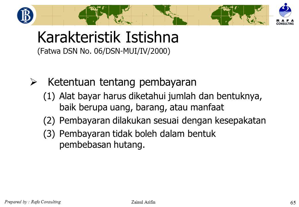 Prepared by : Rafa Consulting Zainul Arifin 64 ISTISHNA' DALAM TEKNIS PERBANKAN Secara teknis perbankan syariah istishna' termasuk bagian dari jual be