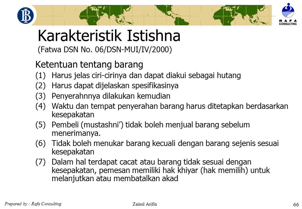 Prepared by : Rafa Consulting Zainul Arifin 65 Karakteristik Istishna (Fatwa DSN No. 06/DSN-MUI/IV/2000)  Ketentuan tentang pembayaran (1)Alat bayar