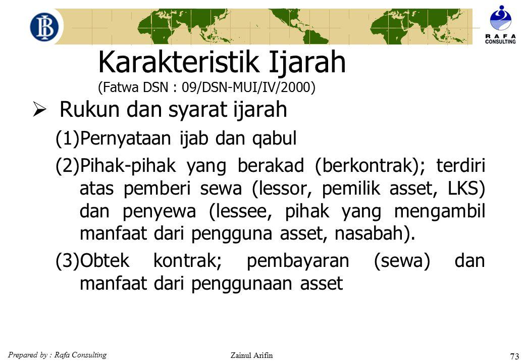 Prepared by : Rafa Consulting Zainul Arifin 72 IJARAH Ijarah adalah akad pemindahan hak penggunaan/pemanfaatan atas barang atau jasa melalui pembayara
