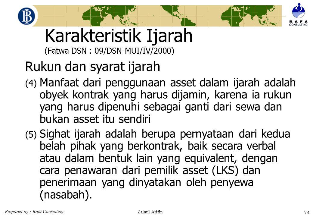 Prepared by : Rafa Consulting Zainul Arifin 73 Karakteristik Ijarah (Fatwa DSN : 09/DSN-MUI/IV/2000)  Rukun dan syarat ijarah (1)Pernyataan ijab dan