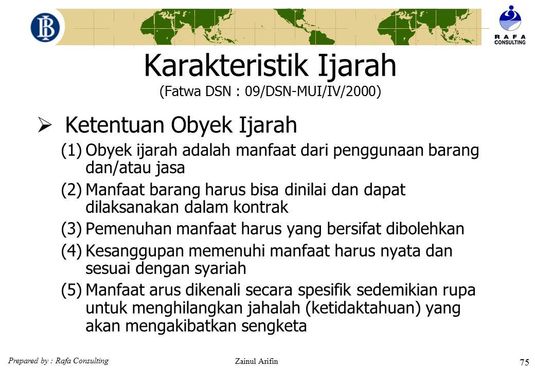 Prepared by : Rafa Consulting Zainul Arifin 74 Karakteristik Ijarah (Fatwa DSN : 09/DSN-MUI/IV/2000) Rukun dan syarat ijarah (4) Manfaat dari pengguna