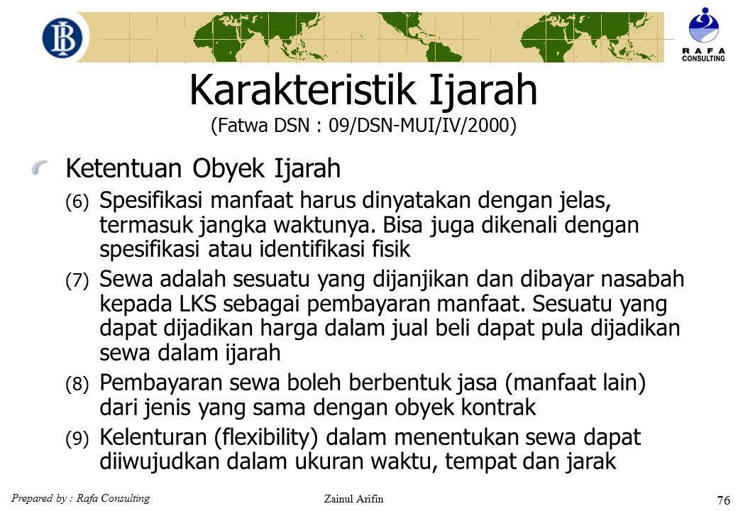 Prepared by : Rafa Consulting Zainul Arifin 75 Karakteristik Ijarah (Fatwa DSN : 09/DSN-MUI/IV/2000)  Ketentuan Obyek Ijarah (1)Obyek ijarah adalah m