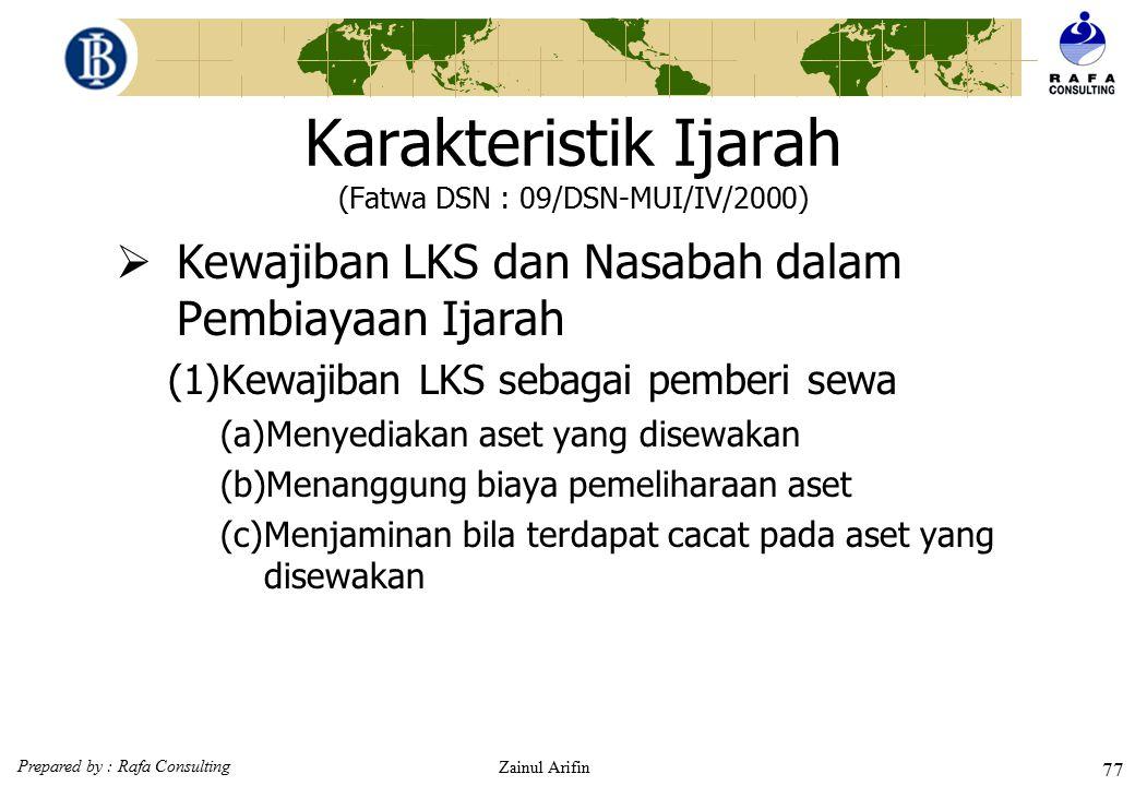 Prepared by : Rafa Consulting Zainul Arifin 76 Karakteristik Ijarah (Fatwa DSN : 09/DSN-MUI/IV/2000) Ketentuan Obyek Ijarah (6) Spesifikasi manfaat ha