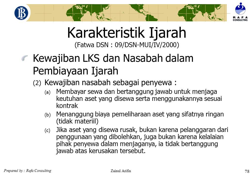 Prepared by : Rafa Consulting Zainul Arifin 77 Karakteristik Ijarah (Fatwa DSN : 09/DSN-MUI/IV/2000)  Kewajiban LKS dan Nasabah dalam Pembiayaan Ijar