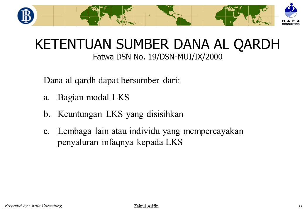 Prepared by : Rafa Consulting Zainul Arifin 8 KETENTUAN SANKSI AL QARDH Fatwa DSN No. 19/DSN-MUI/IX/2000 1.Kepada nasabah yang tidak menunjukkan keing