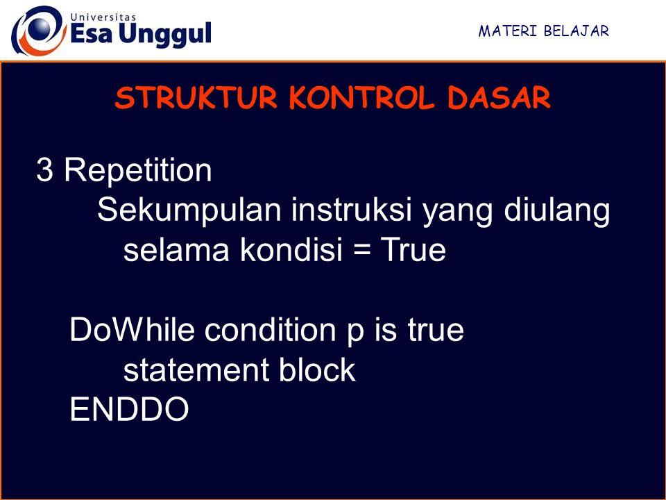 MATERI BELAJAR STRUKTUR KONTROL DASAR 3 Repetition Sekumpulan instruksi yang diulang selama kondisi = True DoWhile condition p is true statement block