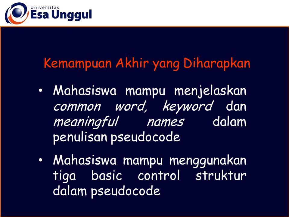 Mahasiswa mampu menjelaskan common word, keyword dan meaningful names dalam penulisan pseudocode Mahasiswa mampu menggunakan tiga basic control strukt