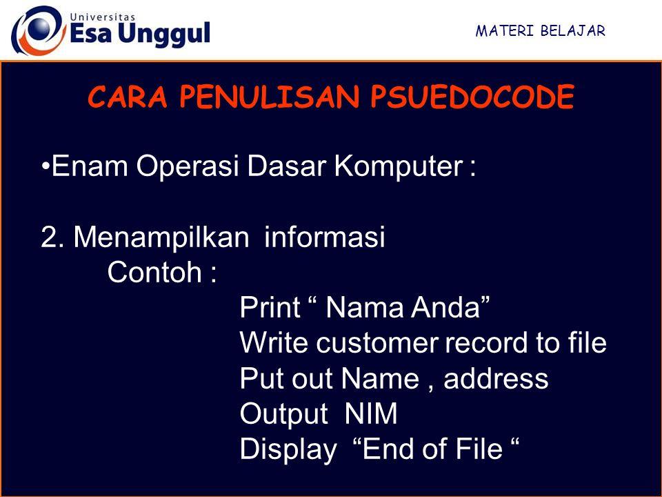 MATERI BELAJAR CARA PENULISAN PSUEDOCODE Enam Operasi Dasar Komputer : 3.