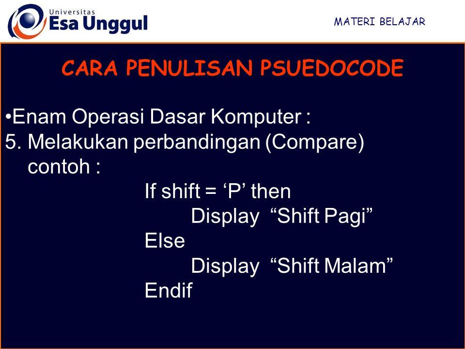 """MATERI BELAJAR CARA PENULISAN PSUEDOCODE Enam Operasi Dasar Komputer : 5. Melakukan perbandingan (Compare) contoh : If shift = 'P' then Display """"Shift"""