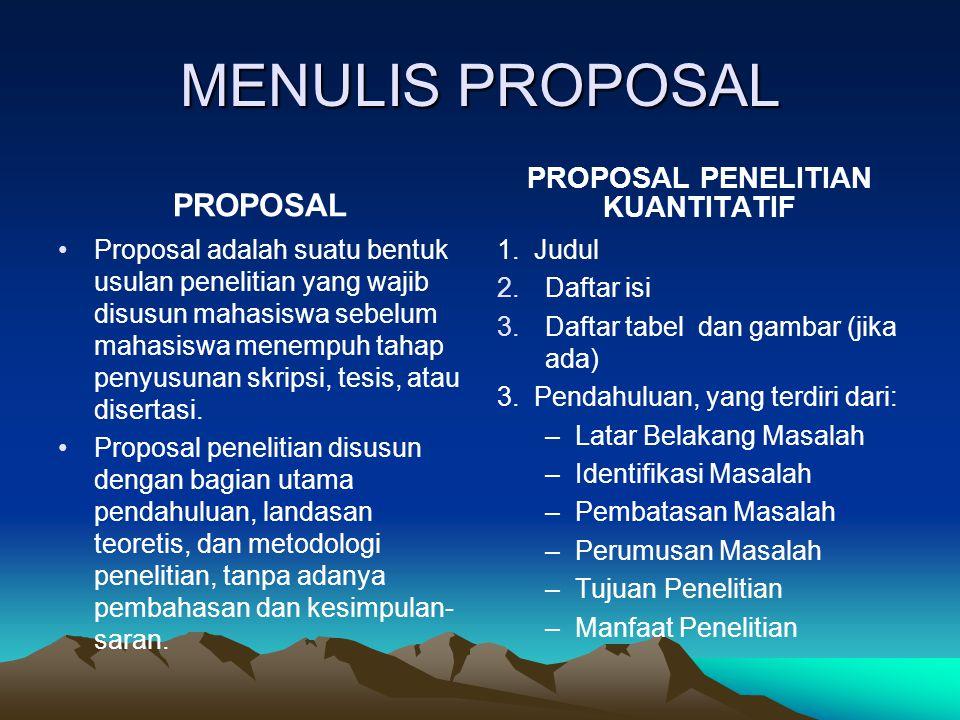 MENULIS PROPOSAL PROPOSAL Proposal adalah suatu bentuk usulan penelitian yang wajib disusun mahasiswa sebelum mahasiswa menempuh tahap penyusunan skri