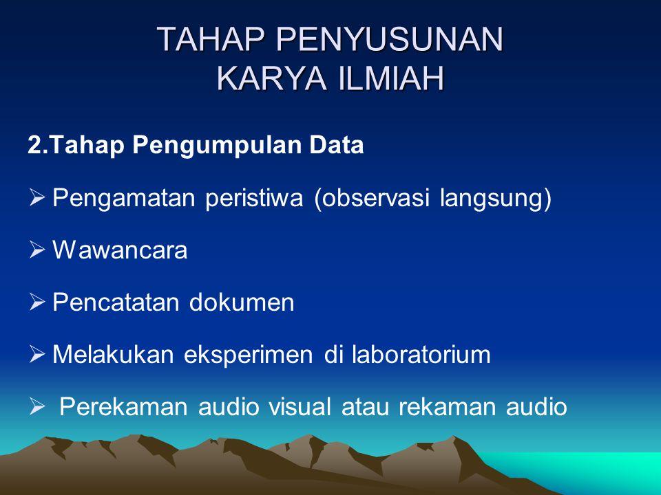 TAHAP PENYUSUNAN KARYA ILMIAH 2.Tahap Pengumpulan Data  Pengamatan peristiwa (observasi langsung)  Wawancara  Pencatatan dokumen  Melakukan eksper