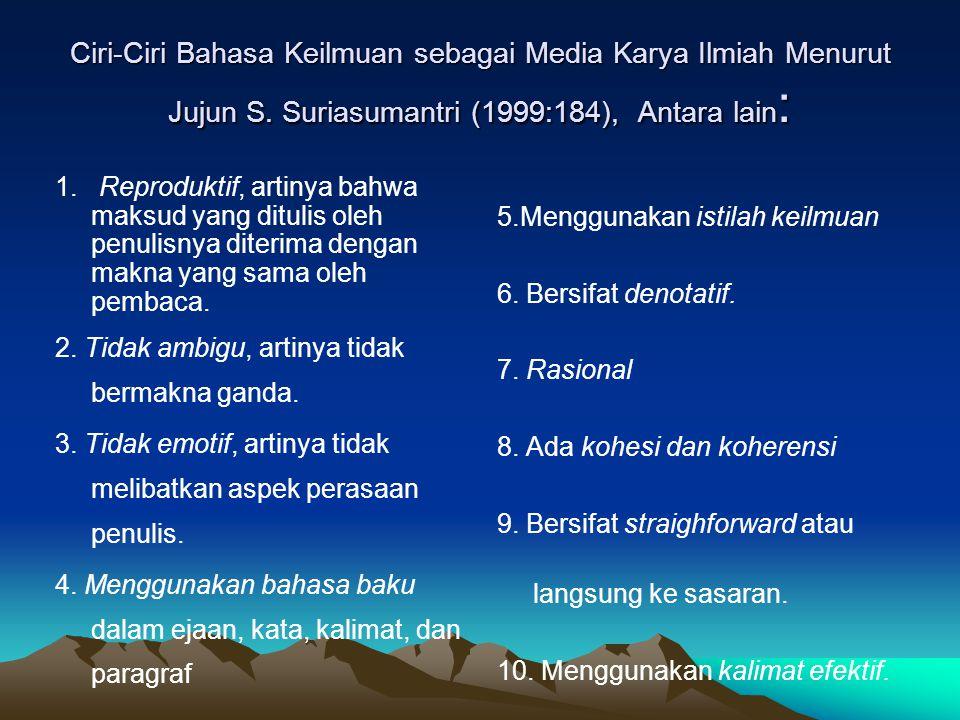 Ciri-Ciri Bahasa Keilmuan sebagai Media Karya Ilmiah Menurut Jujun S. Suriasumantri (1999:184), Antara lain : 1. Reproduktif, artinya bahwa maksud yan