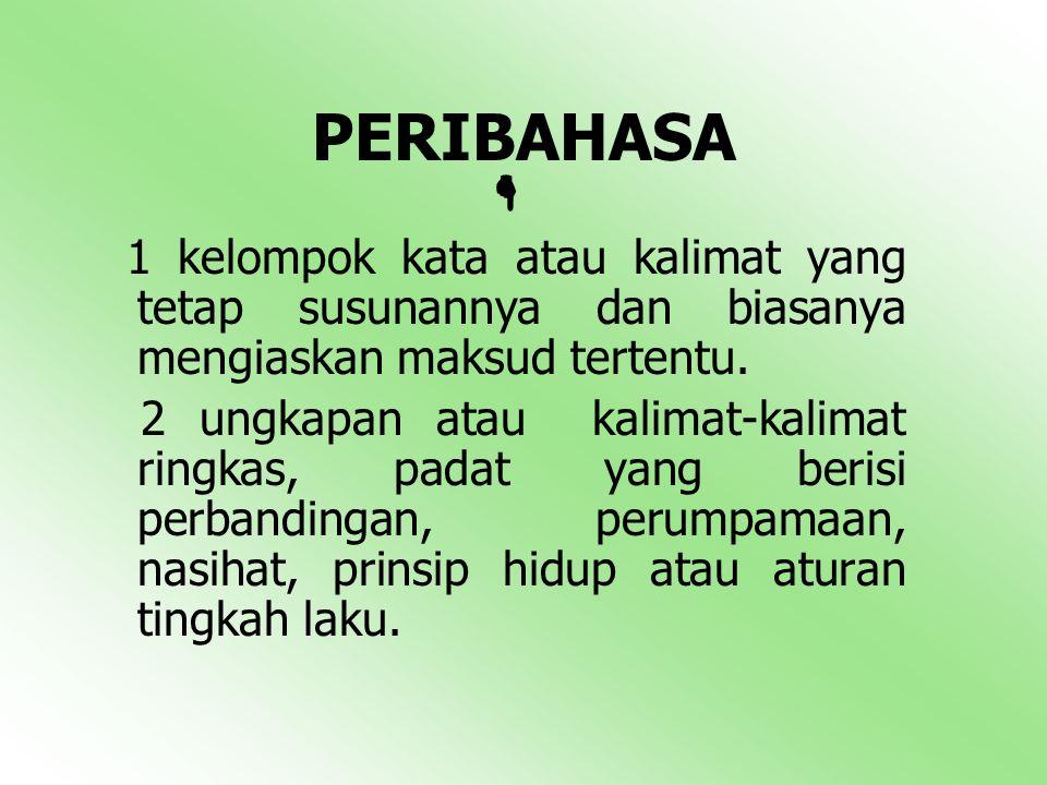 PERIBAHASA  1 kelompok kata atau kalimat yang tetap susunannya dan biasanya mengiaskan maksud tertentu. 2 ungkapan atau kalimat-kalimat ringkas, pada