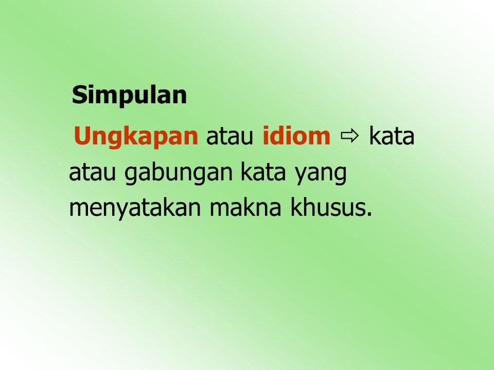 Simpulan Ungkapan atau idiom  kata atau gabungan kata yang menyatakan makna khusus.