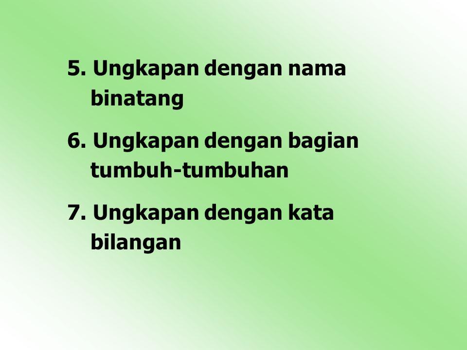 5.Ungkapan dengan nama binatang 6. Ungkapan dengan bagian tumbuh-tumbuhan 7.