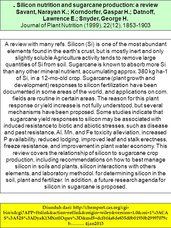 . Silicon nutrition and sugarcane production: a review Savant, Narayan K.; Korndorfer, Gaspar H.; Datnoff, Lawrence E.; Snyder, George H. Journal of P