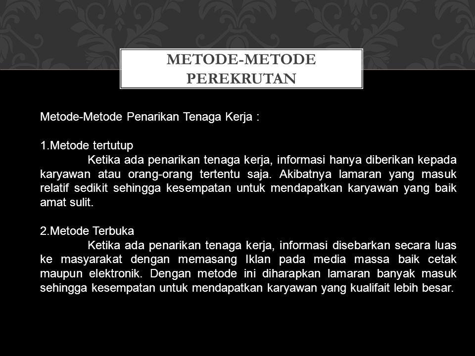 METODE-METODE PEREKRUTAN Metode-Metode Penarikan Tenaga Kerja : 1.Metode tertutup Ketika ada penarikan tenaga kerja, informasi hanya diberikan kepada