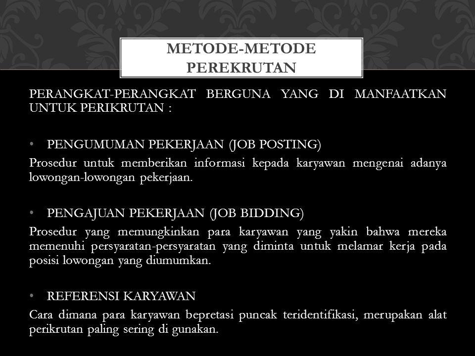 PERANGKAT-PERANGKAT BERGUNA YANG DI MANFAATKAN UNTUK PERIKRUTAN : PENGUMUMAN PEKERJAAN (JOB POSTING) Prosedur untuk memberikan informasi kepada karyaw