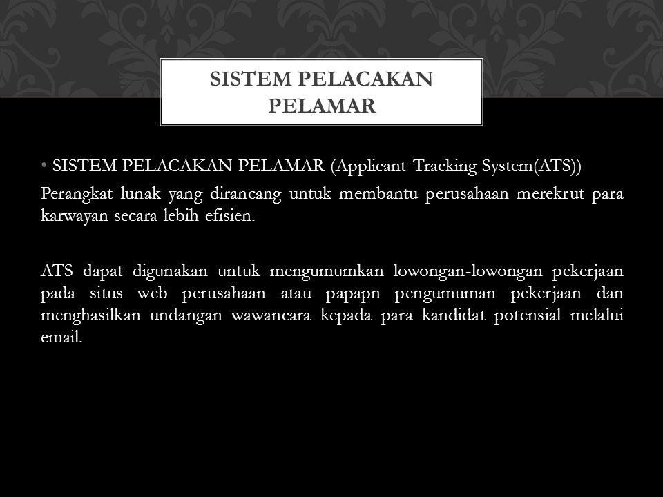 SISTEM PELACAKAN PELAMAR (Applicant Tracking System(ATS)) Perangkat lunak yang dirancang untuk membantu perusahaan merekrut para karwayan secara lebih