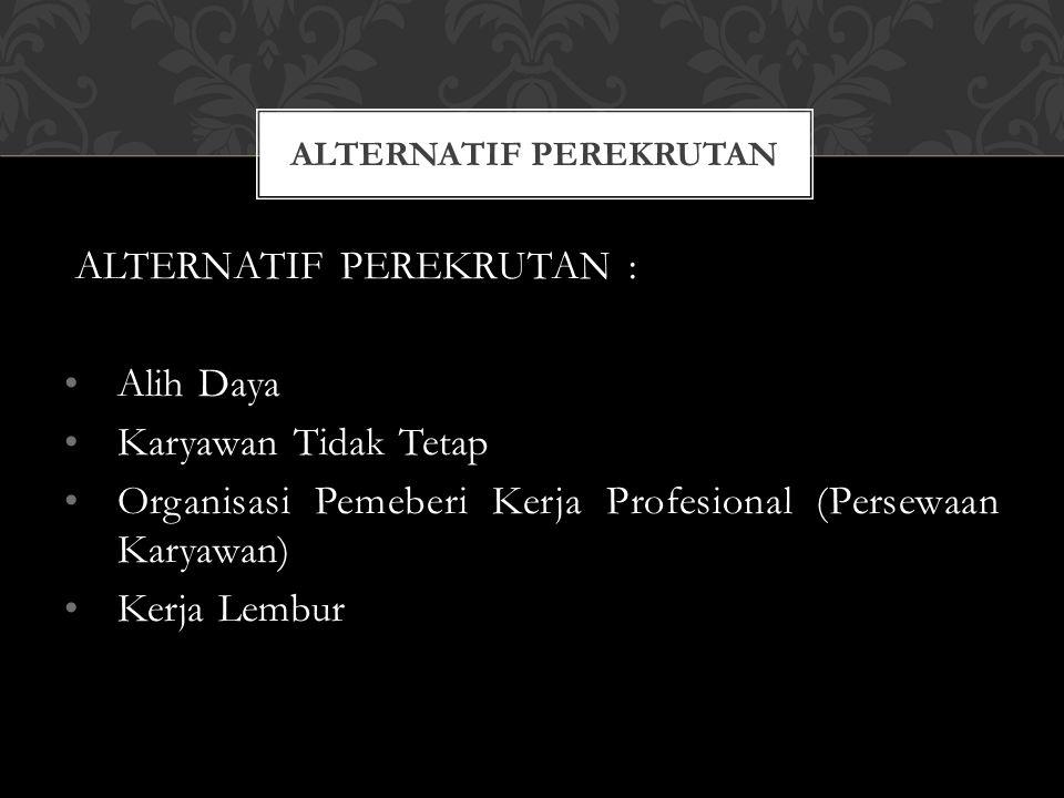 ALTERNATIF PEREKRUTAN : Alih Daya (Outsourcing) Proses mempekerjakan pemasok jasa eksternal untuk menjalankan pekerjaan yang sebelumnya di kerjakan secara internal.