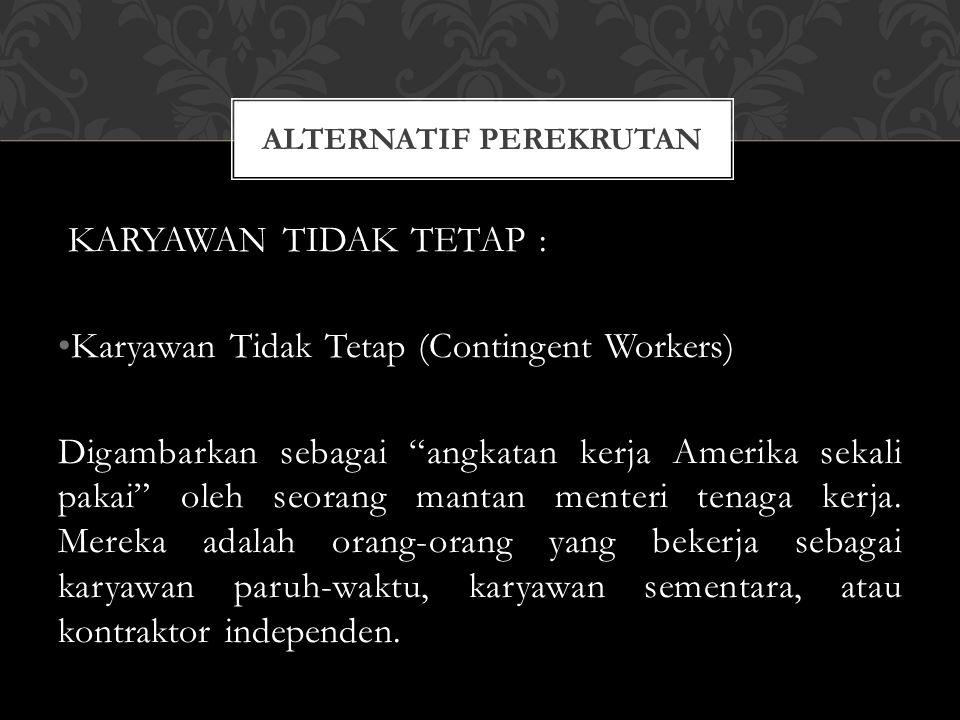 "KARYAWAN TIDAK TETAP : Karyawan Tidak Tetap (Contingent Workers) Digambarkan sebagai ""angkatan kerja Amerika sekali pakai"" oleh seorang mantan menteri"