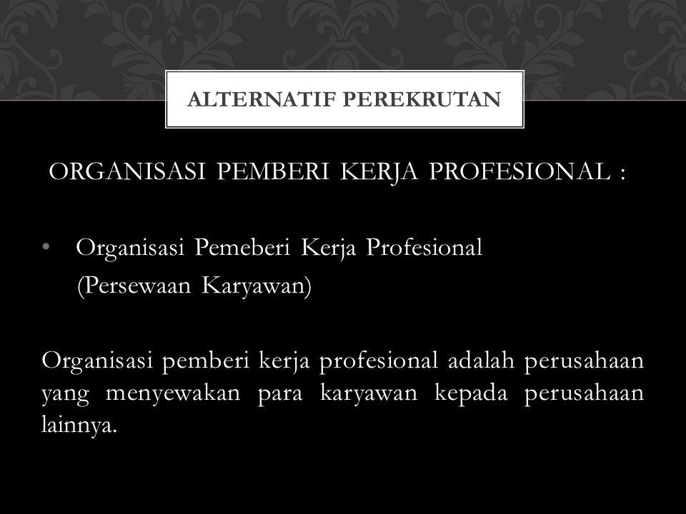 ORGANISASI PEMBERI KERJA PROFESIONAL : Organisasi Pemeberi Kerja Profesional (Persewaan Karyawan) Organisasi pemberi kerja profesional adalah perusaha