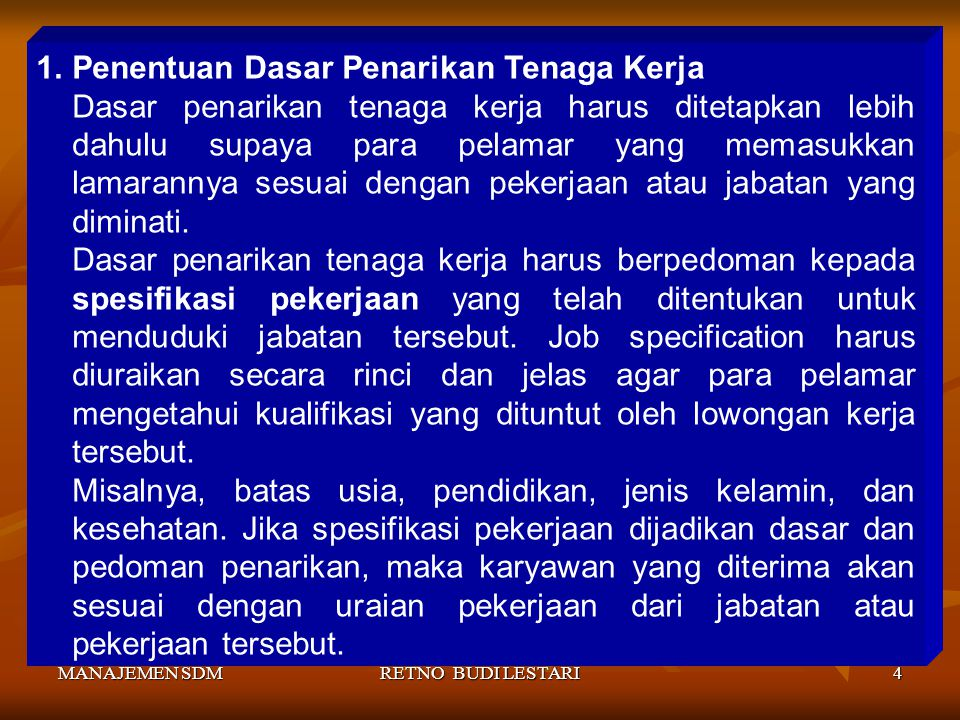MANAJEMEN SDMRETNO BUDI LESTARI4 1.Penentuan Dasar Penarikan Tenaga Kerja Dasar penarikan tenaga kerja harus ditetapkan lebih dahulu supaya para pelam