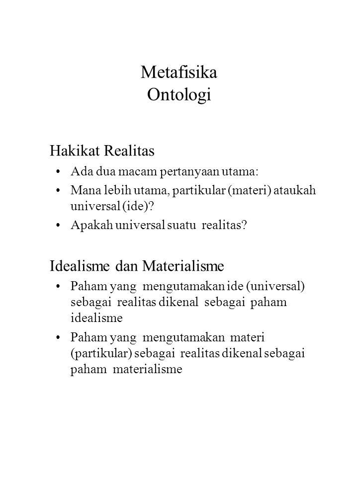 Metafisika Ontologi Hakikat Realitas Ada dua macam pertanyaan utama: Mana lebih utama, partikular (materi) ataukah universal (ide).