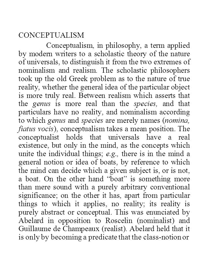 CONCEPTUALISM Conceptualism, in philosophy, a term applied by modern writers to a scholastic theory of the nature of universals, to distinguish it from the two extremes of nominalism and realism.