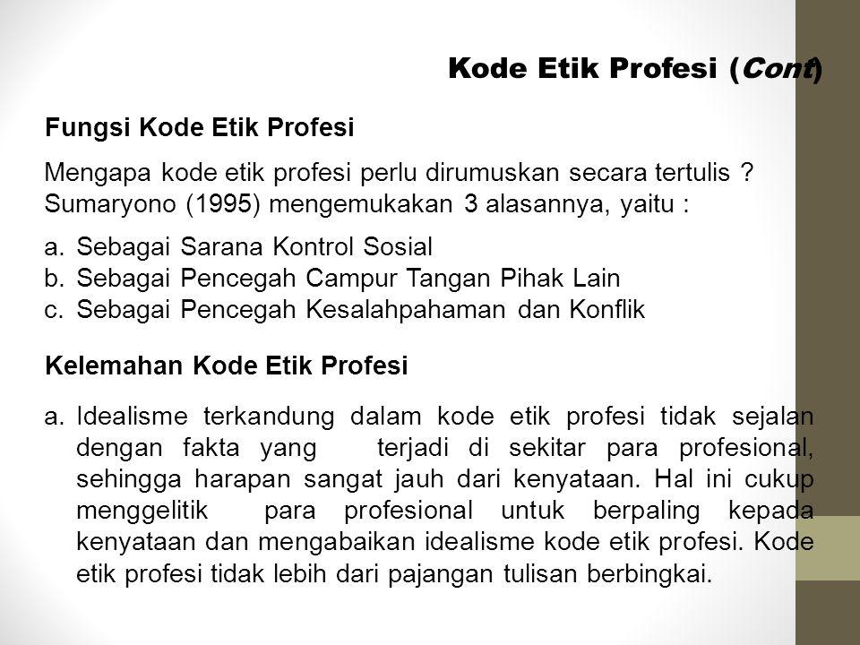 Kode Etik Profesi (Cont) Fungsi Kode Etik Profesi Mengapa kode etik profesi perlu dirumuskan secara tertulis ? Sumaryono (1995) mengemukakan 3 alasann