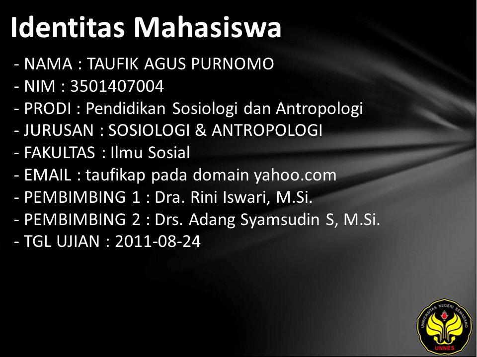 Identitas Mahasiswa - NAMA : TAUFIK AGUS PURNOMO - NIM : 3501407004 - PRODI : Pendidikan Sosiologi dan Antropologi - JURUSAN : SOSIOLOGI & ANTROPOLOGI