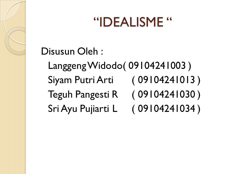 """""""IDEALISME """" """"IDEALISME """" Disusun Oleh : Langgeng Widodo( 09104241003 ) Siyam Putri Arti( 09104241013 ) Teguh Pangesti R( 09104241030 ) Sri Ayu Pujiar"""