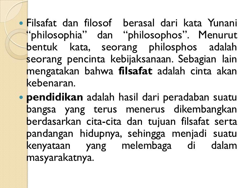"""Filsafat dan filosof berasal dari kata Yunani """"philosophia"""" dan """"philosophos"""". Menurut bentuk kata, seorang philosphos adalah seorang pencinta kebijak"""
