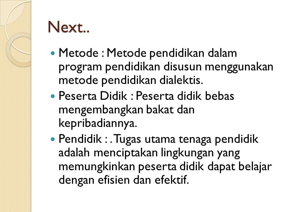 Next.. Metode : Metode pendidikan dalam program pendidikan disusun menggunakan metode pendidikan dialektis. Peserta Didik : Peserta didik bebas mengem