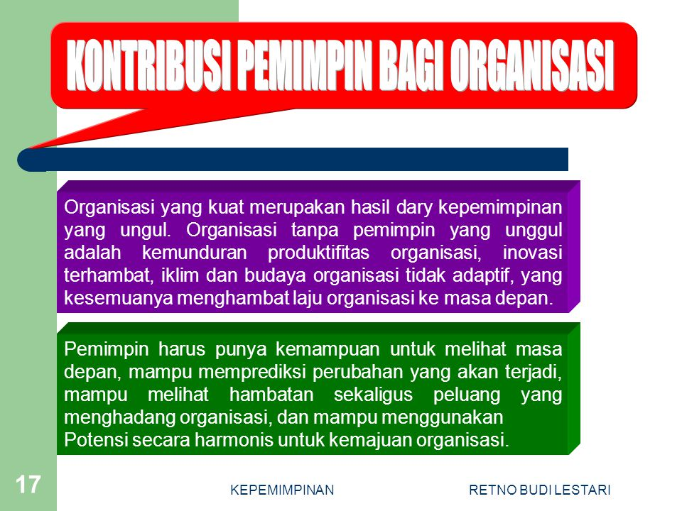 KEPEMIMPINANRETNO BUDI LESTARI 17 Organisasi yang kuat merupakan hasil dary kepemimpinan yang ungul.